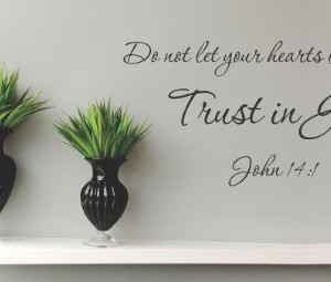 Decalgeek Do not let your hearts be troubled. Trust in God. John 14:1 Vinyl wall art Inspirational quotes and saying home decor decal sticker