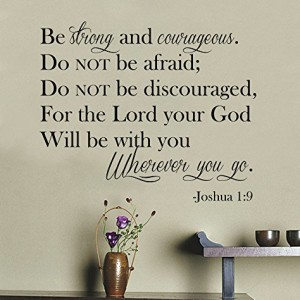 27″ Be Strong and Courageou Do Not Be Afraid Do Not Be Discouraged for the Lord Your God Will Be with You Wherever You Go. Joshua 1:9 Wall Decal Sticker Art Mural Home Décor Quote Lettering Christian Bible Verse Scripture Religious